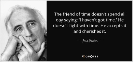 quote-the-friend-of-time-doesn-t-spend-all-day-saying-i-haven-t-got-time-he-doesn-t-fight-jean-vanier-79-17-01